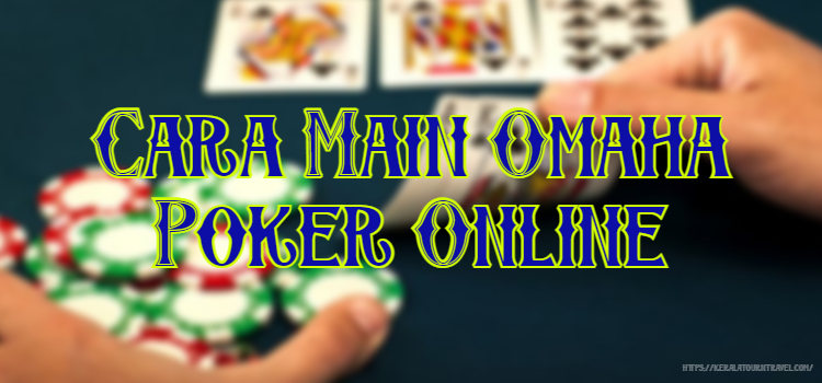 Cara Main Omaha Poker Online
